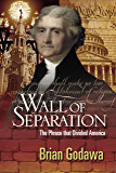 Wall of Separation: The Phrase that Divided America