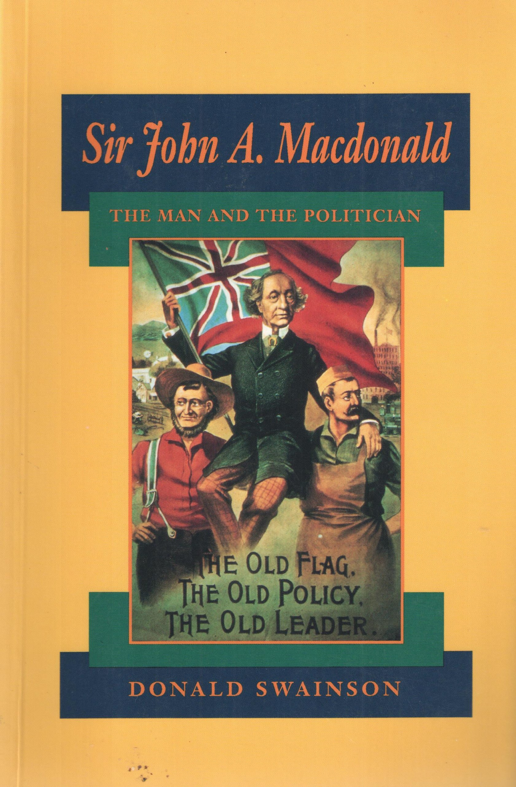 Sir John a Macdonald: The Man and the Politician