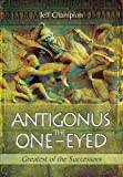 Antigonus the One-Eyed: Greatest of the Successors