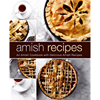 Amish Recipes: An Amish Cookbook with Delicious Amish Recipes (2nd Edition) (English Edition)