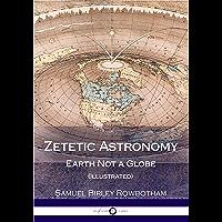 Zetetic Astronomy: Earth Not a Globe (Illustrated)