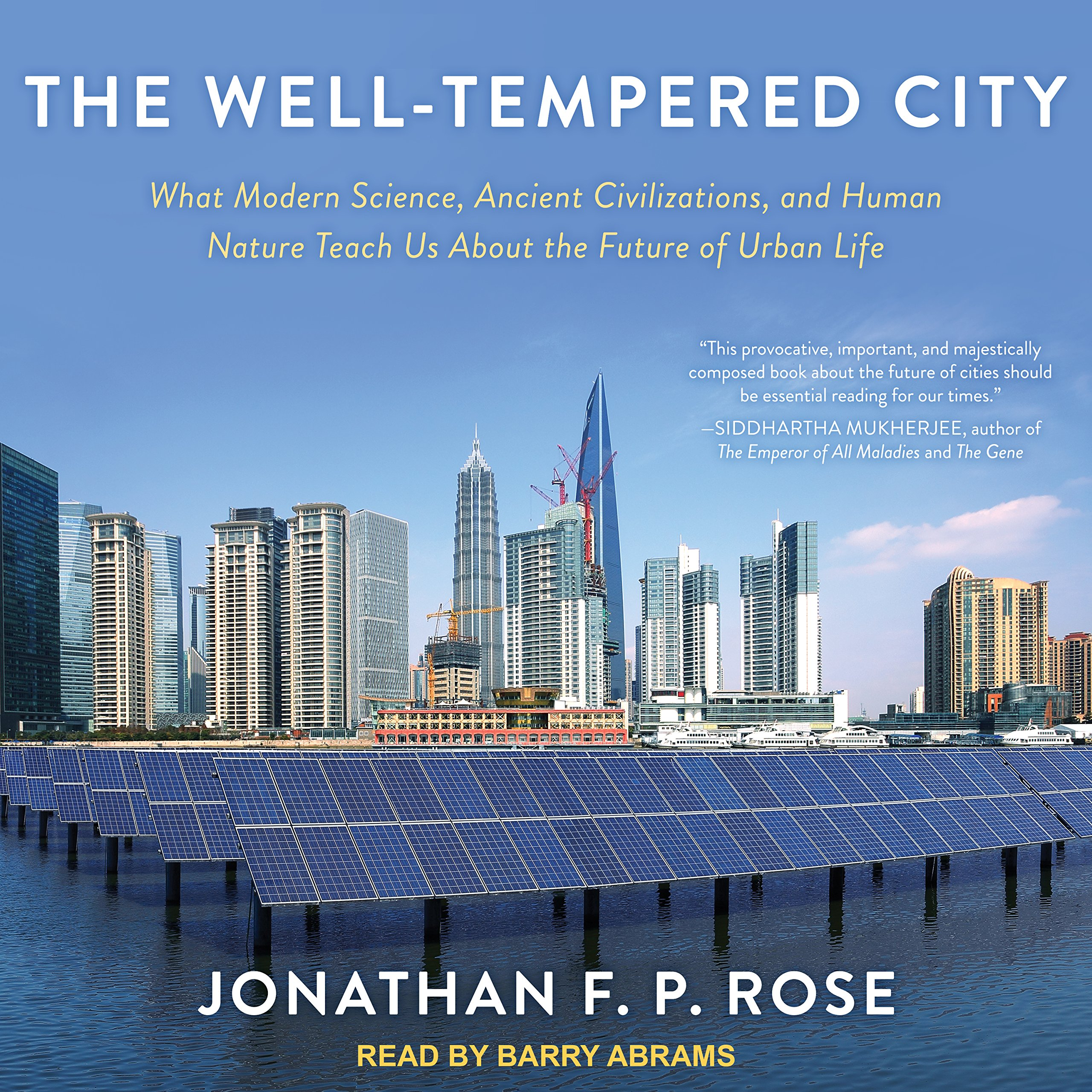 Download The Well-Tempered City: What Modern Science, Ancient Civilizations, and Human Nature Teach Us About the Future of Urban Life pdf