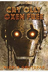 Cry Olly Oxen Free: A Robot Uprising Post-Apocalyptic Short Story Kindle Edition