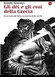 Gli dèi e gli eroi della Grecia. Il racconto del mito, la nascita della civiltà (La cultura)