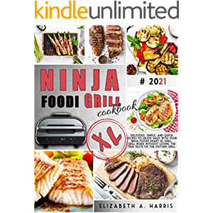 NINJA FOODI SMART XL GRILL COOKBOOK: Delicious, simple, and quick recipes to enjoy daily with your Ninja Foodi Smart XL…