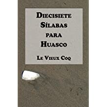 Diecisiete Sílabas para Huasco (Haikus de Le Vieux Coq nº 1) (Spanish Edition) May 20, 2017