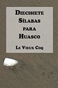 Diecisiete Sílabas para Huasco (Haikus de Le Vieux Coq nº 1) (Spanish Edition