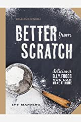 Better From Scratch (Williams-Sonoma): Delicious DIY Foods to Start Making at Home
