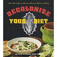 Decolonize Your Diet: Plant-Based Mexican-American Recipes for Health & Healing