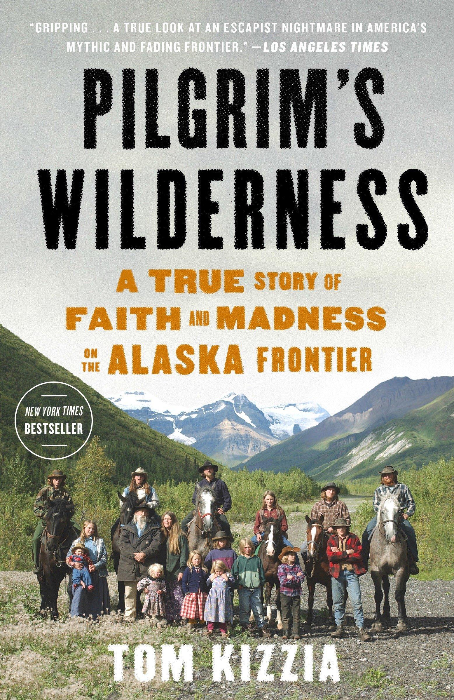 Pilgrim's Wilderness: A True Story of Faith and Madness on the Alaska  Frontier: Tom Kizzia: 9780307587831: Amazon.com: Books