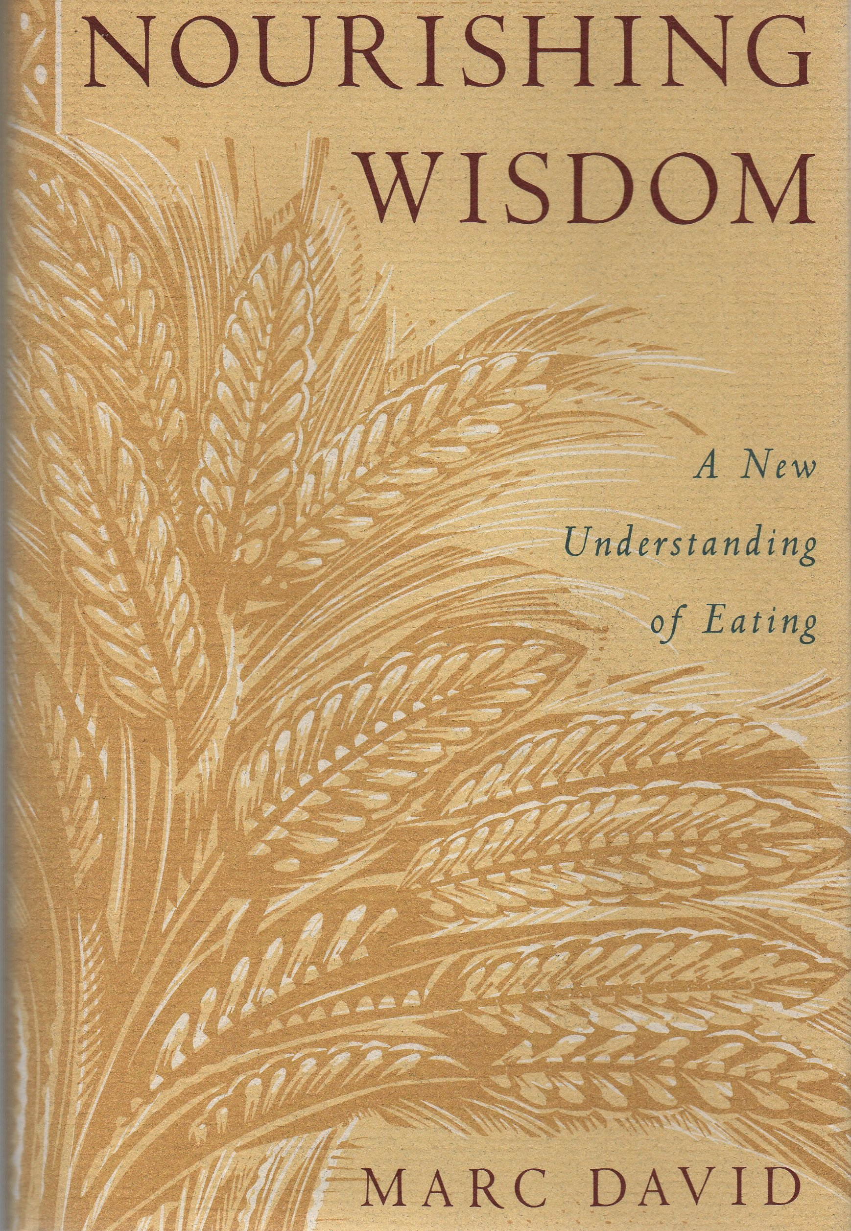 Nourishing Wisdom: A New Understanding of Eating, David, Marc