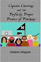 Captain Courtney and the Perfectly Proper Pirates of Pinckney Kindle Edition