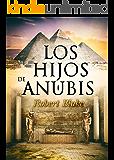 Novela Histórica: Los hijos de Anubis (fantasía, aventuras, suspense, misterio)