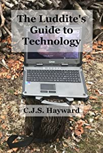 The Luddite's Guide to Technology: The Past Writes Back to Humane Tech (Major Works)