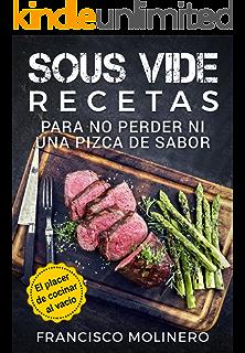 Sous Vide recetas para no perder ni una pizca de sabor: El placer de cocinar