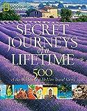 Secret Journeys of a Lifetime: 500 of the World's Best Hidden Travel Gems (National Geographic)