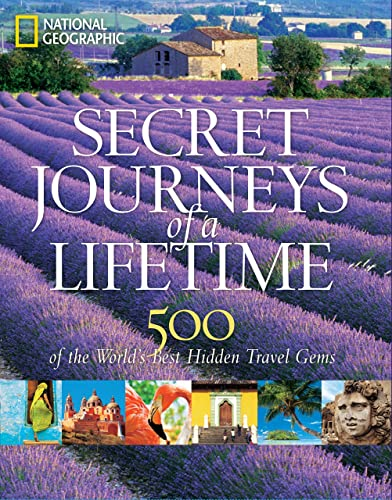 Secret Journeys of a Lifetime: 500 of the World's Best Hidden Travel Gems (National Geographic)