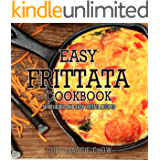 Easy Frittata Cookbook: 50 Delicious and Easy Frittata Recipes (Frittata, Frittata Recipes, Frittata Cookbook Book 1)