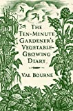 The Ten-Minute Gardener's Vegetable-Growing Diary