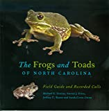 The Frogs and Toads of North Carolina: Field Guide and Recorded Calls