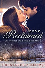 Love Reclaimed (To Protect and Serve Book 1) Kindle Edition