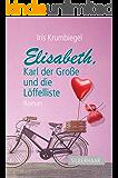 Elisabeth, Karl der Große und die Löffelliste (German Edition)