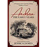 Andrea The Early Years: A Short Story Prequel to the epic Southern Civil War Trilogy (Shades of Gray Civil War Serial Trilogy