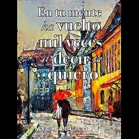En tu mente ha vuelto mil veces a decir te quiero (Spanish Edition)