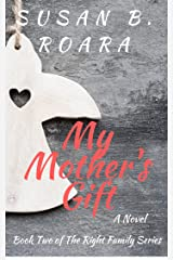 My Mother's Gift: The Right Family Series Book Two Kindle Edition
