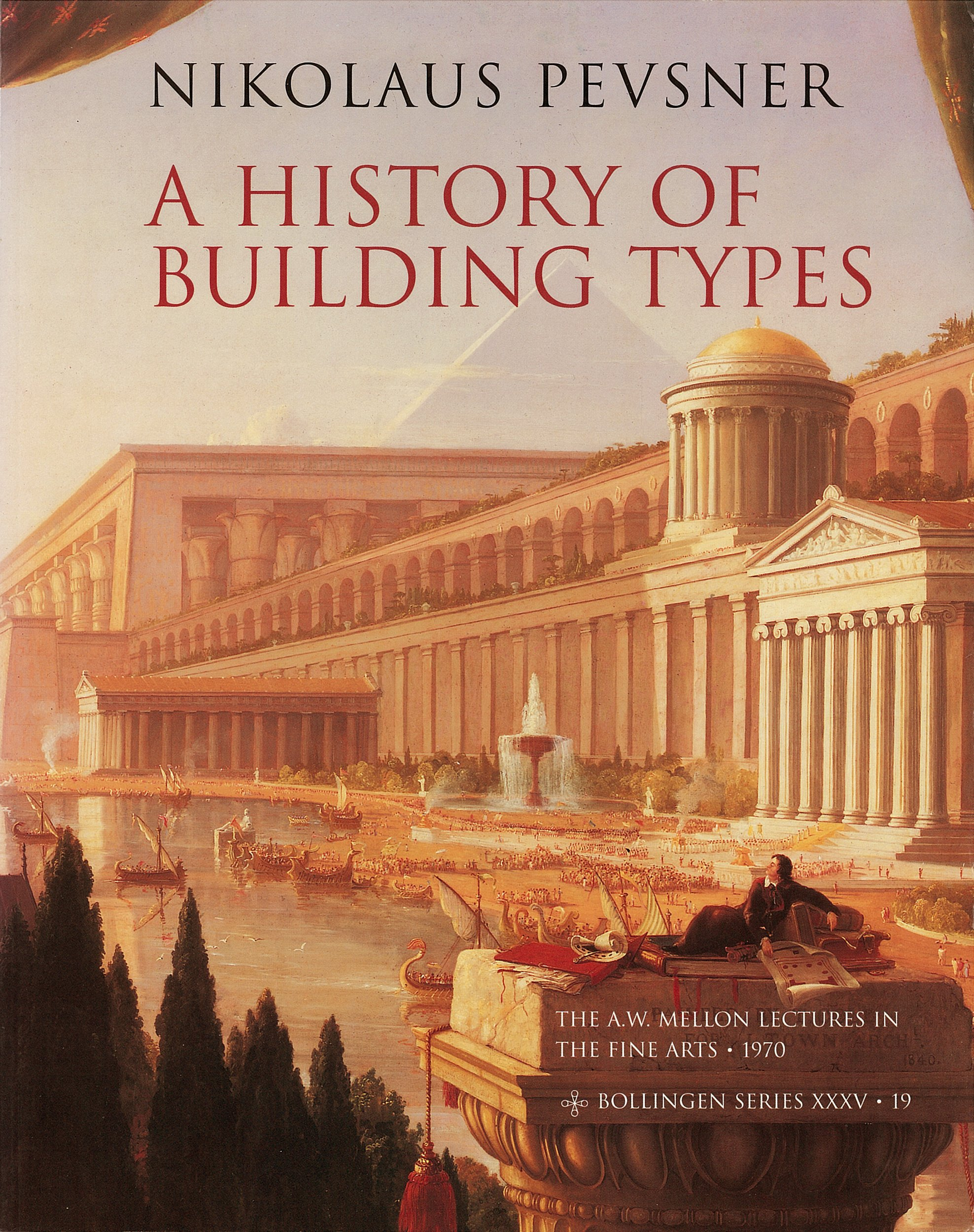 A History Of Building Types  A. W. Mellon Lectures In The Fine Arts