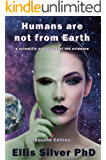 Humans are not from Earth: a scientific evaluation of the evidence (2nd Edition)