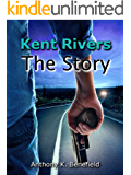 Kent Rivers The Story: A Kent Rivers Novel
