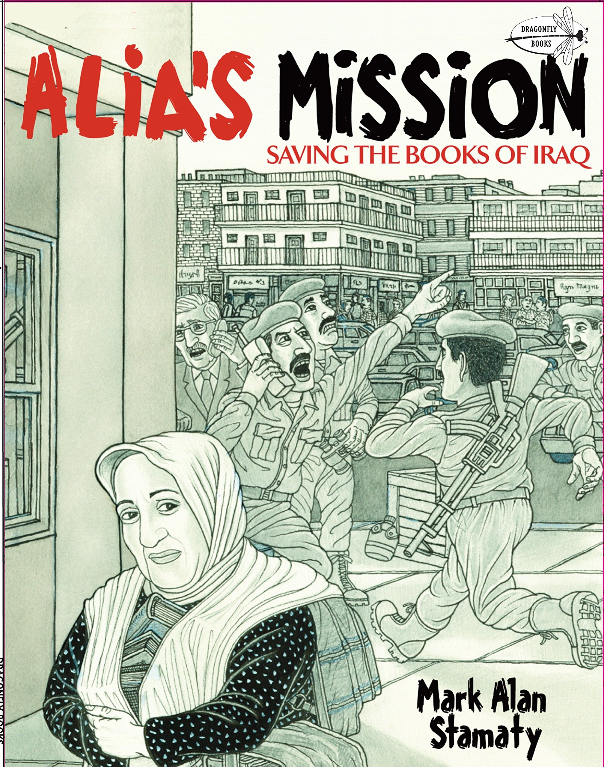 Alia's Mission: Saving the Books of Iraq (Dragonfly Books) Paperback – February 9, 2010 Mark Alan Stamaty 037585763X History - Middle East Baker