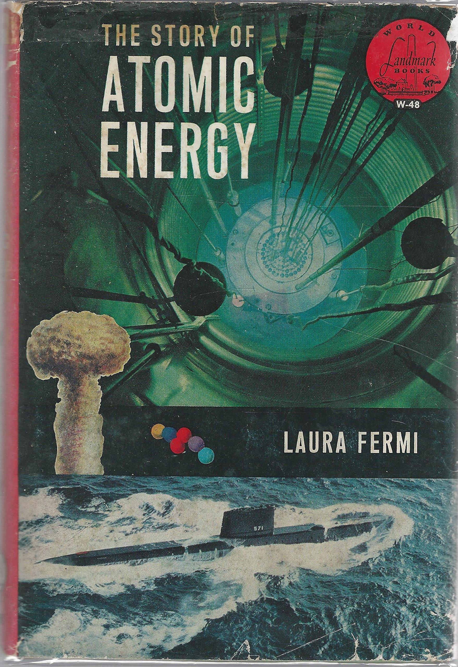 The Story of Atomic Energy (World Landmark books, 48), Fermi, Laura
