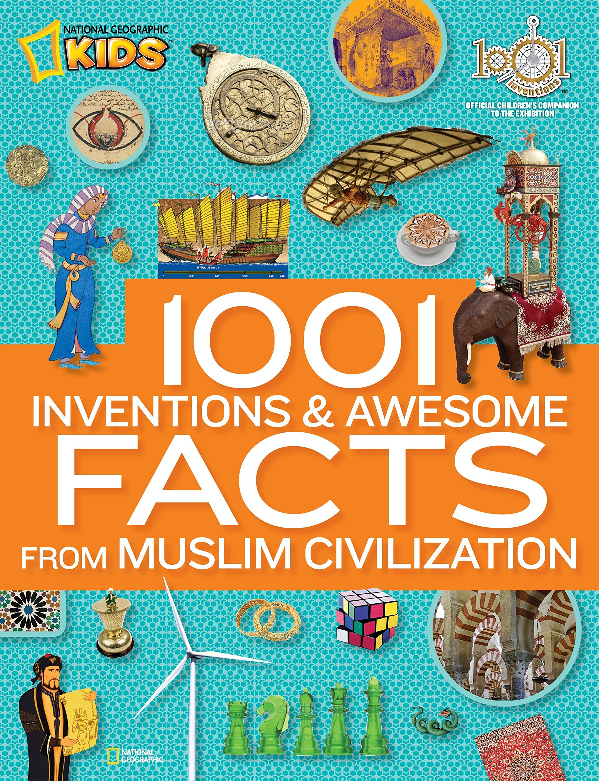 1001 Inventions and Awesome Facts from Muslim Civilization: Official  Children's Companion to the 1001 Inventions Exhibition (National Geographic  Kids): ...