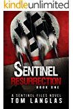 Sentinel Resurrection (Book One): An Occult Thriller and Spy Conspiracy from the Congo to Patagonia (The Sentinel Files…