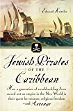 Jewish Pirates of the Caribbean: How a Generation of Swashbuckling Jews Carved Out an Empire in the New World in Their Quest for Treasure, Religious Freedom-and Revenge