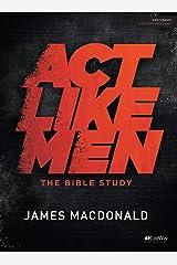 Act Like Men - Bible Study Book Paperback