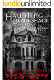 The Haunting of Blackshade House  (A Belladonna Black Paranormal Investigator Story Book 1)