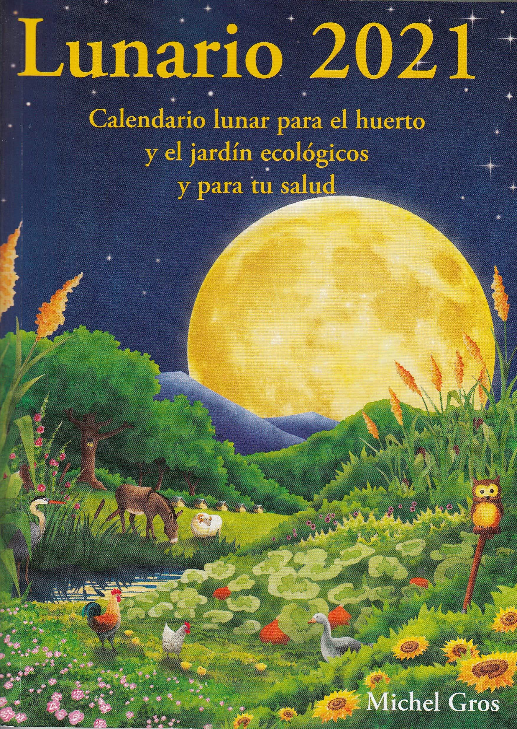 Lunario 2021 Calendario Lunar Para El Huerto Y El Jardin Ecologicos Y Gros Michel 9788494871931 Books