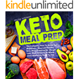 Keto Meal Prep: The Complete How-To Guide for Beginners - Easy and Healthy Keto Meal Prepping for Weight Loss: Most Delicious & Wholesome Meals You Need To Try + 14-Day Keto Meal Plan