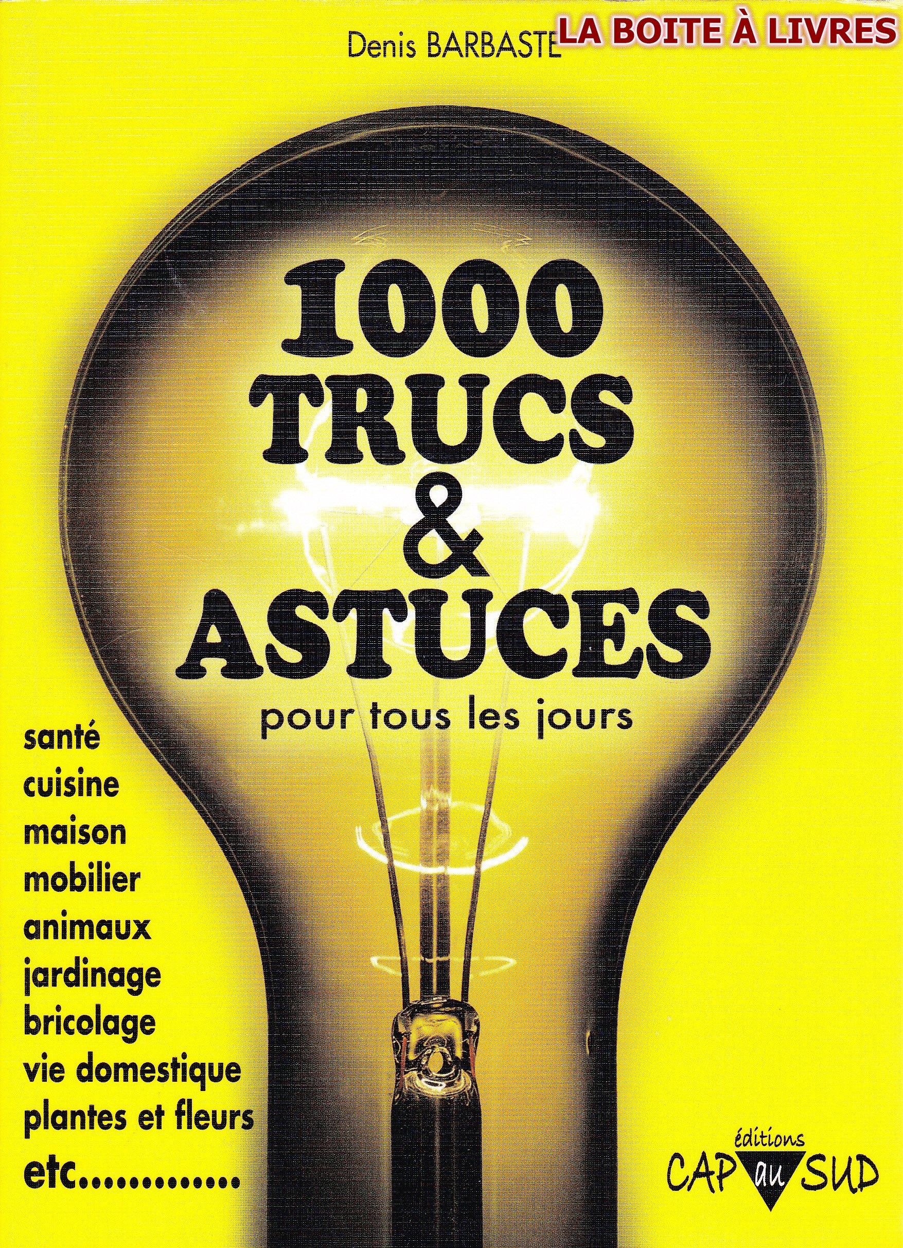 1000 (Mille) Trucs Et Astuces Pour Tous Les Jours Santé Cuisine Maison Mobilier Animaux Jardinage Bricolage Vie Domestique Plantes Fleurs