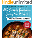 Power Pressure Cooker XL Cookbook: 550 Simply Delicious Everyday Recipes for Your Power Pressure Cooker XL (Electric Pressure Cooker Cookbook)