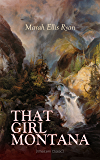 THAT GIRL MONTANA (Western Classic): From the renowned author of In Love's Domain, A Flower of France, The Treasure Trail & The House of the Dawn