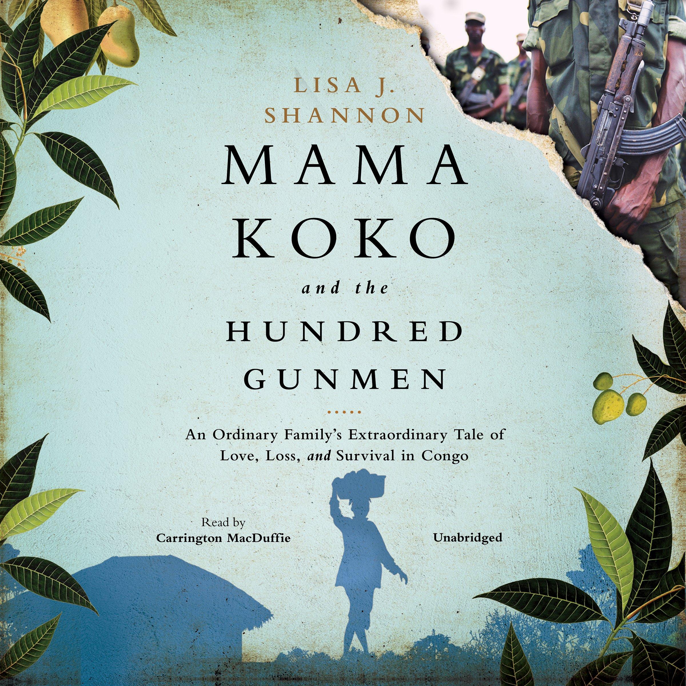 Mama Koko and the Hundred Gunmen: An Ordinary Family's Extraordinary Tale of Love, Loss, and Survival in Congo by Blackstone Audio, Inc. (Image #1)