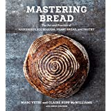 Mastering Bread: The Art and Practice of Handmade Sourdough, Yeast Bread, and Pastry [A Baking Book]