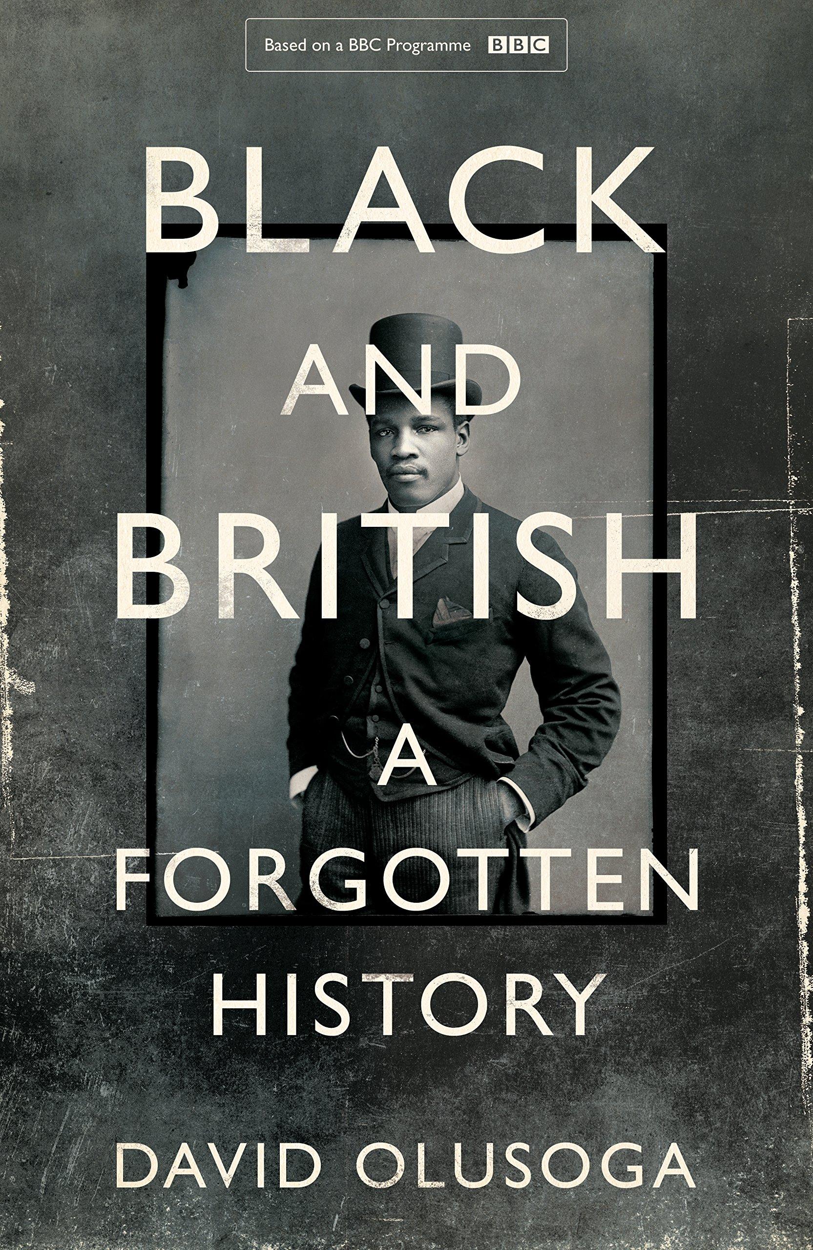 Black And British: A Forgotten History: Amazon: David Olusoga:  9781447299738: Books