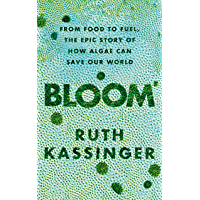 Bloom: From Food to Fuel, The Epic Story of How Algae Can Save Our World