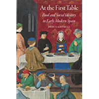 At the First Table: Food and Social Identity in Early Modern Spain (Early Modern Cultural Studies) (English Edition)