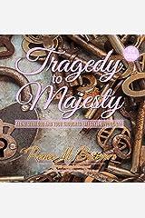 Tragedy to Majesty Kindle Edition